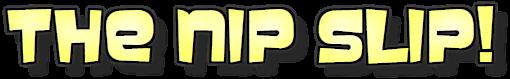 The Nip Slip